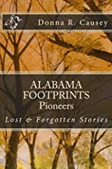 ALABAMA FOOTPRINTS Pioneers: Lost & Forgotten Stories (Volume 3) by Donna R Causey (2015-08-30) Paperback