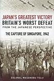 The Mastermind Behind Japan's Greatest Victory, Britain's Worst Defeat, Masanobu Tsuji, 1862271291