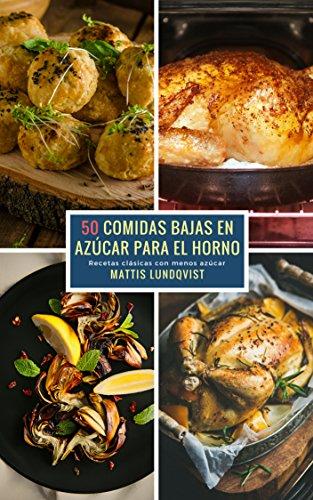 50 Comidas bajas en Azúcar para el Horno: Recetas clásicas con menos azúcar (Spanish