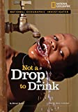 National Geographic Investigates: Not a Drop to Drink: Water for a Thirsty World (National Geographic Investigates Science)