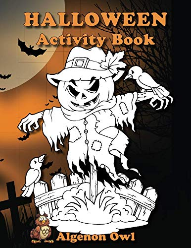 Halloween Activity Book: Halloween activity book containing mazes, word puzzles, dot-to-dot, coloring pages and more! (Algenon Owl's Fun Activities) (Volume 3)
