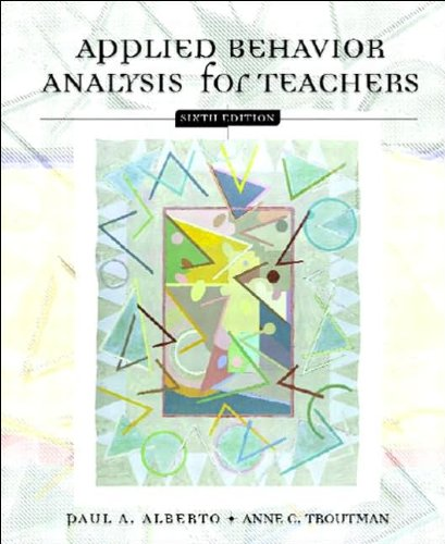 Download Applied Behavior Analysis for Teachers (text only) 6th (Sixth) edition by P.A. Alberto,A. C. Troutman PDF