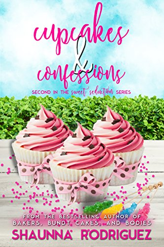 CUPCAKES & CONFESSIONS (SWEET SEDUCTION MYSTERY Book 2) by Shaunna Rodriguez