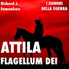 Attila, Flagellum Dei. Barbaro e distruttore: I Signori della Guerra Audiobook by Richard J. Samuelson Narrated by Mauro Ferreri, Max Duprè, Nino Carollo