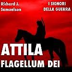 Attila, Flagellum Dei. Barbaro e distruttore | Richard J. Samuelson