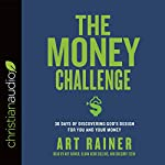 The Money Challenge: 30 Days of Discovering God's Design for You and Your Money | Art Rainer