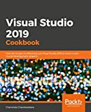 Visual Studio 2019 Cookbook: Over 80 recipes to effectively put Visual Studio 2019 to work in your crucial development projects