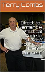 Direct-to-Garment: A Practical Guide to Starting Your Own T-Shirt Business