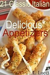 Delicious Italian Appetizer Recipes - 21 Classic Italian Appetizer Recipes For Any Occassion (English Edition)