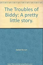 The Troubles of Biddy: A pretty little…