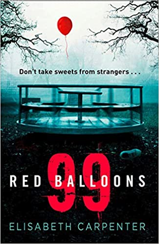 99 Red Balloons A Chillingly Clever Psychological Thriller With Stomach Flipping Twist Amazoncouk Elisabeth Carpenter 9780008223519 Books