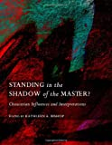 Standing in the Shadow of the Master? Chaucerian Influences and Interpretations, Kathleen A. Bishop, 1443819581