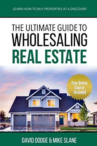 THE ULTIMATE GUIDE TO WHOLESALING REAL ESTATE: LEARN HOW TO BUY PROPERTIES AT A DISCOUNT -