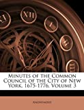 Minutes of the Common Council of the City of New York, 1675-1776, Anonymous, 1146193718
