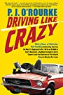 Driving Like Crazy: Thirty Years of Vehicular Hell-Bending: Celebrating America the Way It's Supposed to Be—With an Oil Well in Every Backyard, a Cadillac ... of the Federal Reserve Mowing Our Lawn