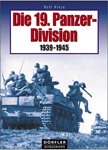 Die 19. Panzer-Division 1939-1945. Bewaffnung, Einsätze, Männer Einsatz 1941-1945 in Rußland