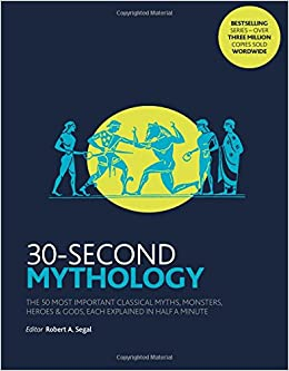 30-Second Mythology: The 50 most important classical gods and goddesses, heroes and monsters, myths and legacies, each explained in half a minute.