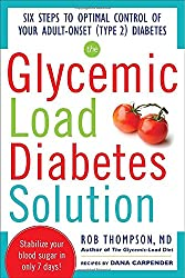 The Glycemic Load Diabetes Solution: Six Steps to Optimal Control of Your Adult-Onset (Type 2) Diabetes