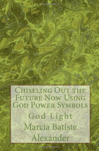 Chiseling Out the Future Now Using God Power Symbols: God Light ebook