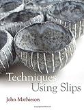 Techniques Using Slips (Ceramics Handbooks)