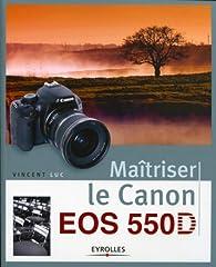 Maîtriser le canon EOS 55OD par Vincent Luc