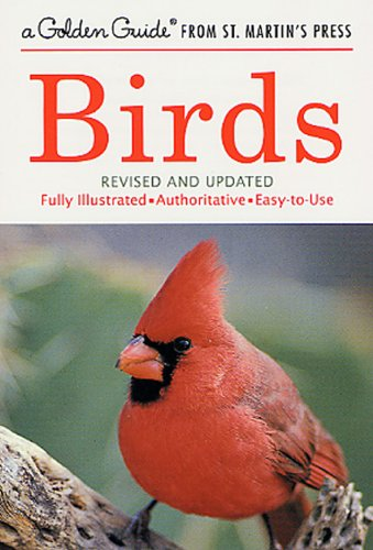 Birds: A Fully Illustrated, Authoritative and Easy-to-Use Guide (A Golden Guide from St. Martin's ()