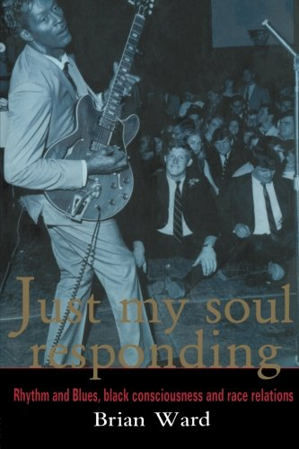 Just My Soul Responding: Rhythm And Blues, Black Consciousness And Race Relations