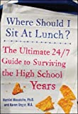 img - for Where Should I Sit at Lunch? The Ultimate 24/7 Guide to Surviving the High School Years (NTC Self-Help) book / textbook / text book