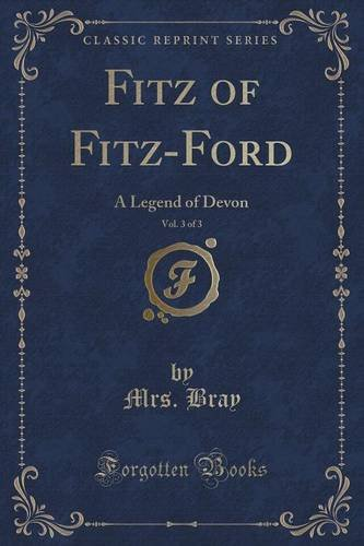 Fitz of Fitz-Ford, Vol. 3 of 3: A Legend of Devon (Classic Reprint)