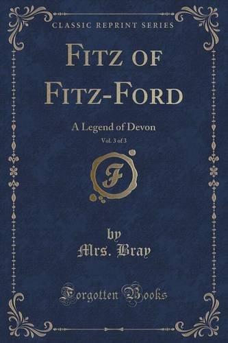 Fitz of Fitz-Ford, Vol. 3 of 3: A Legend of Devon (Classic Reprint)