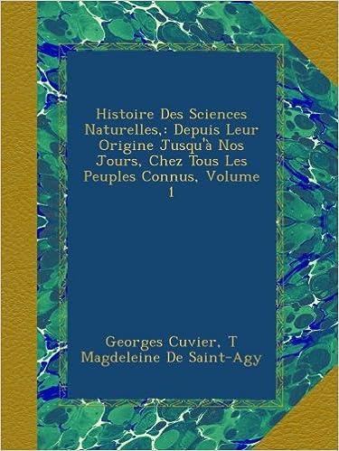 En ligne téléchargement Histoire Des Sciences Naturelles,: Depuis Leur Origine Jusqu'à Nos Jours, Chez Tous Les Peuples Connus, Volume 1 pdf