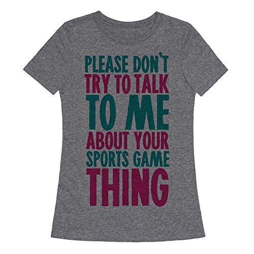Thing About Crewneck T-shirt - LookHUMAN Please Don't Try to Talk to Me About Your Sports Game Thing Heathered Gray XL Womens Fitted Triblend Tee by
