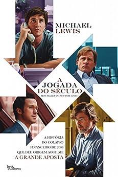 A jogada do século: A história do colapso financeiro de 2008 que deu origem ao filme A Grande Aposta por [Lewis, Michael]