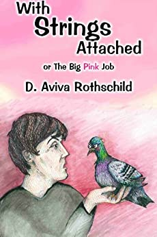 With Strings Attached, or The Big Pink Job (English Edition) por [Rothschild, D. Aviva]