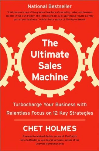 by Jay Conrad Levinson,by Michael Gerber,by Chet Holmes The Ultimate Sales Machine: Turbocharge Your Business with Relentless Focus on 12 Key Strategies(text only)[Paperback]2007