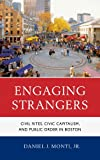 Engaging Strangers : Civil Rites, Civic Capitalism, and Public Order in Boston, Monti, Daniel J., 1611475910