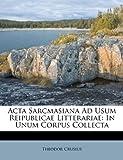 Acta Sarcmasiana Ad Usum Reipublicae Litterariae, Theodor Crusius, 1246200074