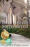 TWO HEARTS SURRENDERED (Two Hearts Wounded Warrior Romance Book 1)