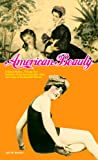 American Beauty: A Social History...Through Two Centuries of the American Idea, Ideal, and Image of the Beautiful Woman