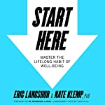 Start Here: Master the Lifelong Habit of Well-Being | Eric Langshur,Nate Klemp PhD