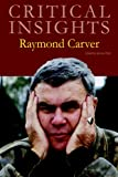 Critical Insights : Raymond Carver, , 1429838302