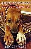 SHHH HAPPENS!: Dog Behavior 101