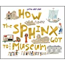 How the Sphinx Got to the Museum (How the . . . Got to the Museum)