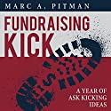 Fundraising Kick: A Year of Ask Kicking Ideas Audiobook by Marc A Pitman Narrated by David Cordeiro