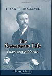 The Strenuous Life Book Essay