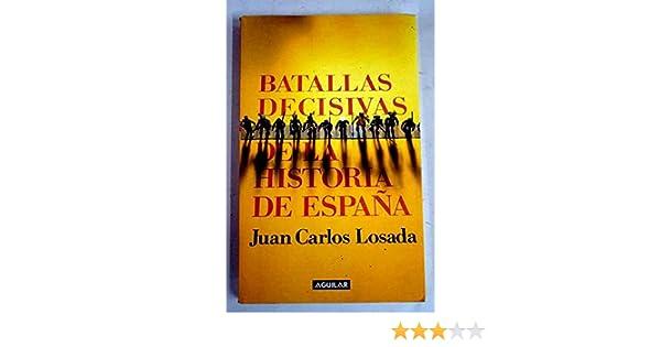 Batallas decisivas de la historia de España: Amazon.es: Losada, Juan Carlos: Libros