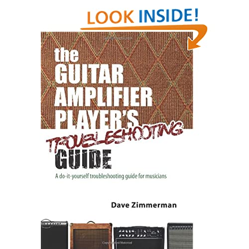 The Guitar Amplifier Player's Troubleshooting Guide: A do-it-yourself troubleshooting guide for musicians Dave Zimmerman, Cecilia Bizzoco and Nancy Sepe