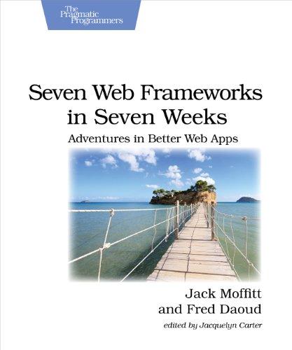 Download Seven Web Frameworks in Seven Weeks: Adventures in Better Web Apps (Pragmatic Programmers) Pdf