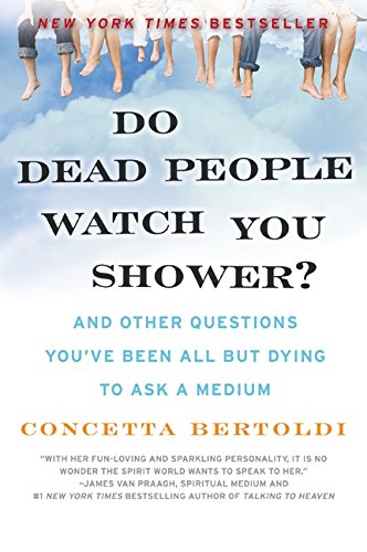 Do Dead People Watch You Shower?: And Other Questions You've Been All but Dying to Ask a Medium pdf epub