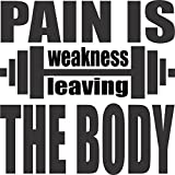 PAIN IS Weakness Leaving the BODY -Wall Vinyl Decal Sign - 14 X 14 Inches